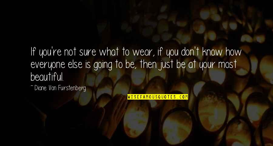 You Don't Know How Beautiful You Are Quotes By Diane Von Furstenberg: If you're not sure what to wear, if