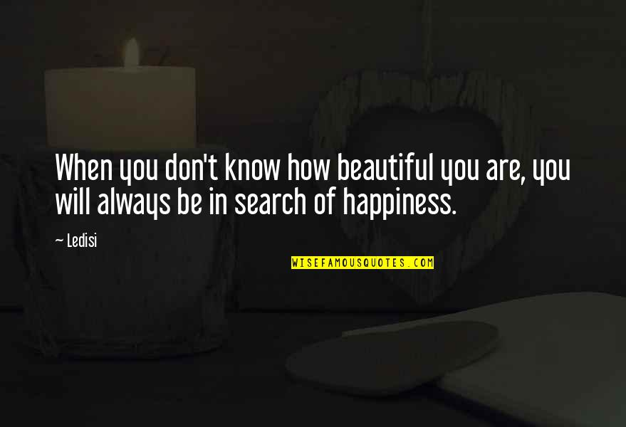 You Don't Know How Beautiful You Are Quotes By Ledisi: When you don't know how beautiful you are,