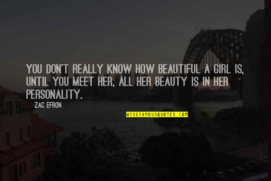 You Don't Know How Beautiful You Are Quotes By Zac Efron: You don't really know how beautiful a girl