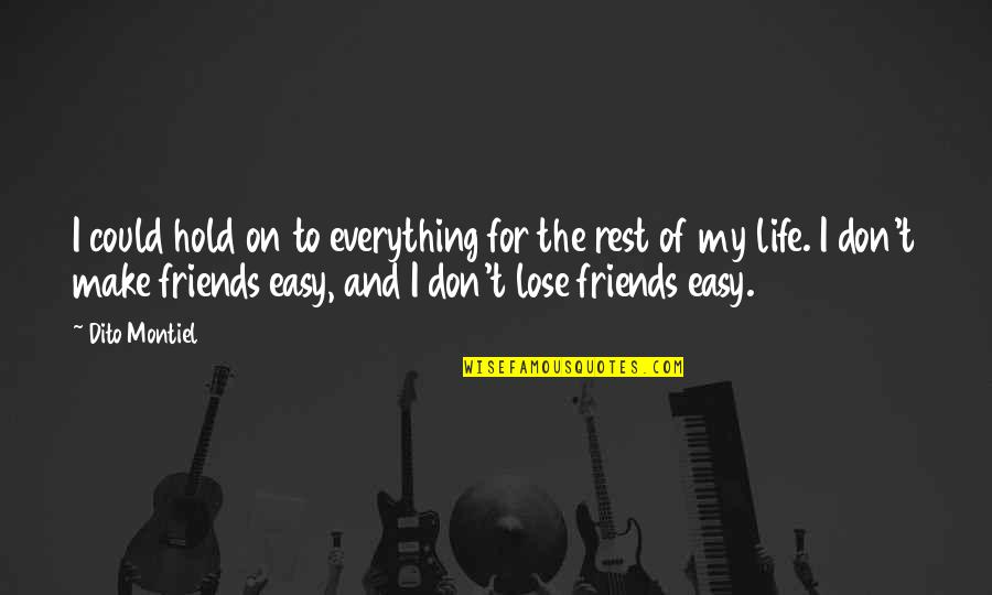 You Don't Lose Friends Quotes By Dito Montiel: I could hold on to everything for the