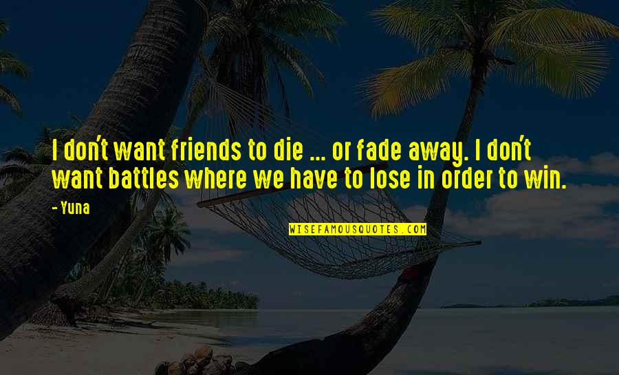 You Don't Lose Friends Quotes By Yuna: I don't want friends to die ... or