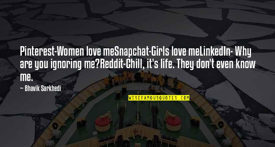 You Don't Love Me More Quotes By Bhavik Sarkhedi: Pinterest-Women love meSnapchat-Girls love meLinkedIn- Why are you