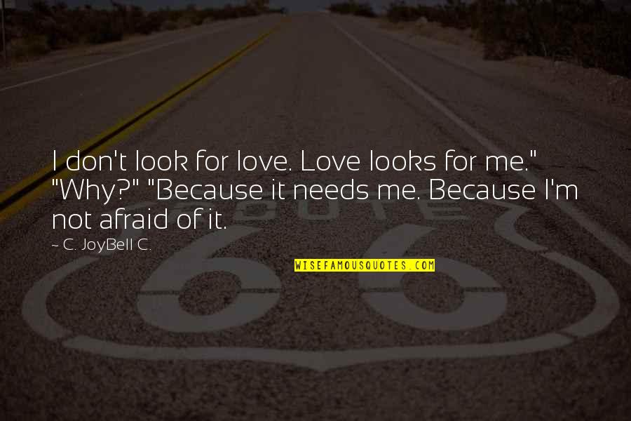 You Don't Love Me More Quotes By C. JoyBell C.: I don't look for love. Love looks for