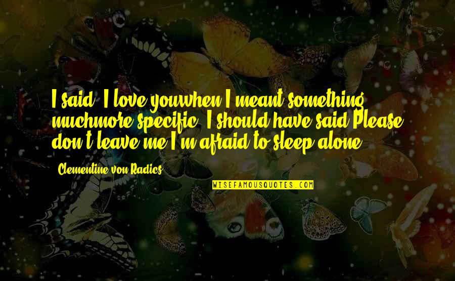 You Don't Love Me More Quotes By Clementine Von Radics: I said, I love youwhen I meant something