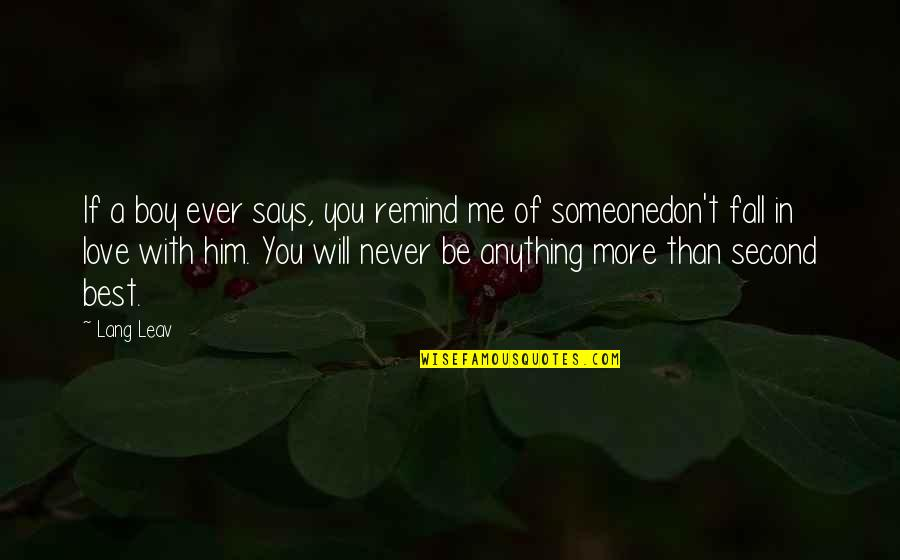 You Don't Love Me More Quotes By Lang Leav: If a boy ever says, you remind me