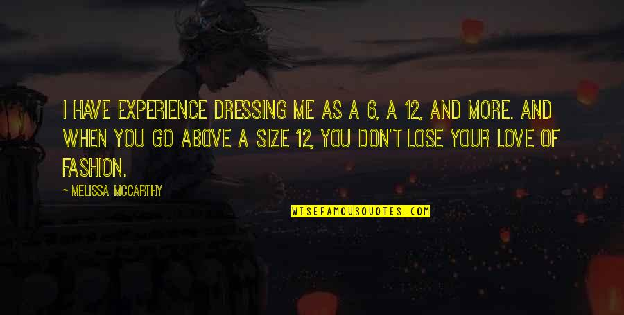 You Don't Love Me More Quotes By Melissa McCarthy: I have experience dressing me as a 6,