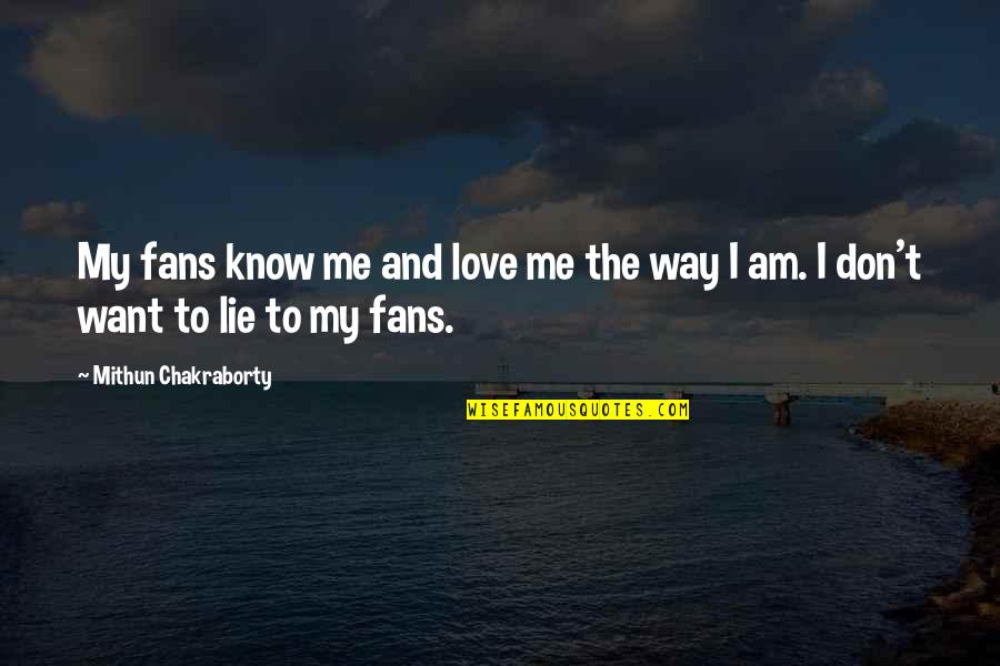 You Don't Love Me More Quotes By Mithun Chakraborty: My fans know me and love me the