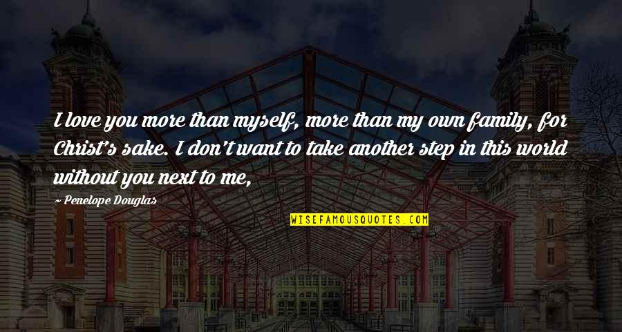 You Don't Love Me More Quotes By Penelope Douglas: I love you more than myself, more than