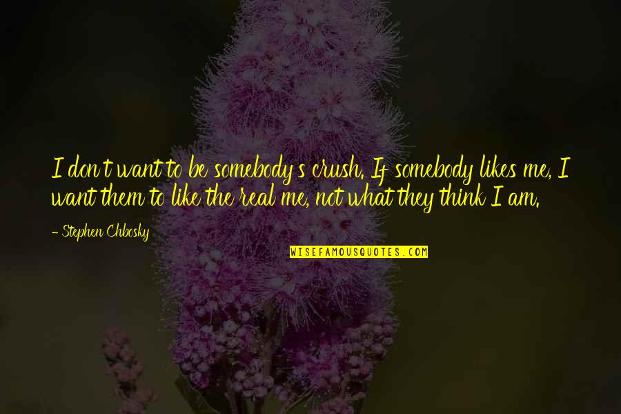 You Don't Love Me More Quotes By Stephen Chbosky: I don't want to be somebody's crush. If