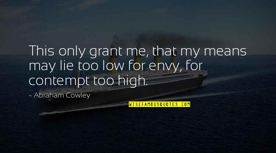 You Envy Me Quotes By Abraham Cowley: This only grant me, that my means may