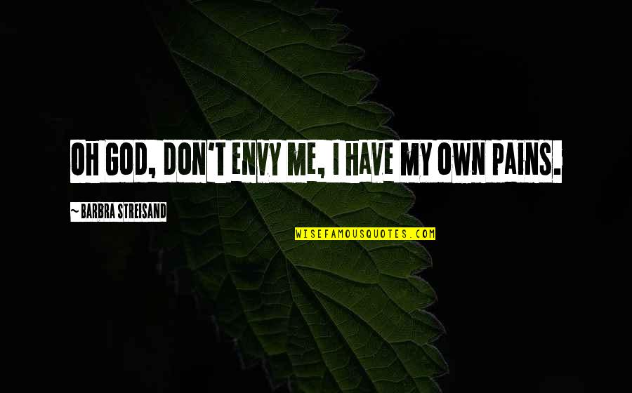 You Envy Me Quotes By Barbra Streisand: Oh God, don't envy me, I have my