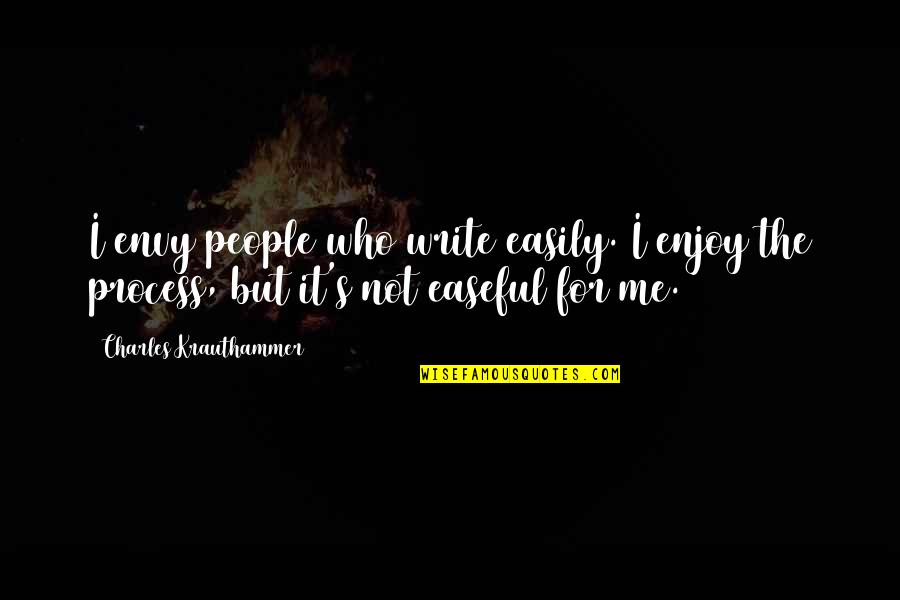 You Envy Me Quotes By Charles Krauthammer: I envy people who write easily. I enjoy