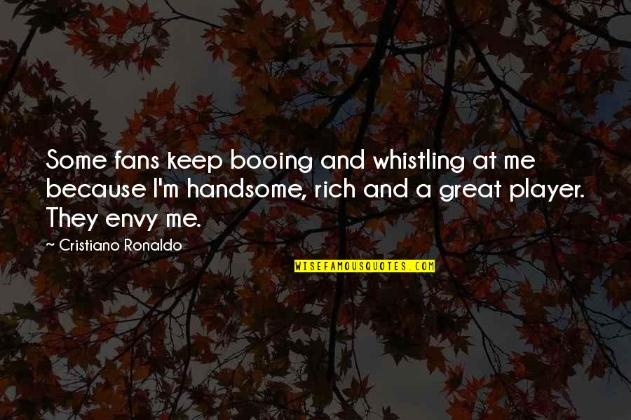 You Envy Me Quotes By Cristiano Ronaldo: Some fans keep booing and whistling at me