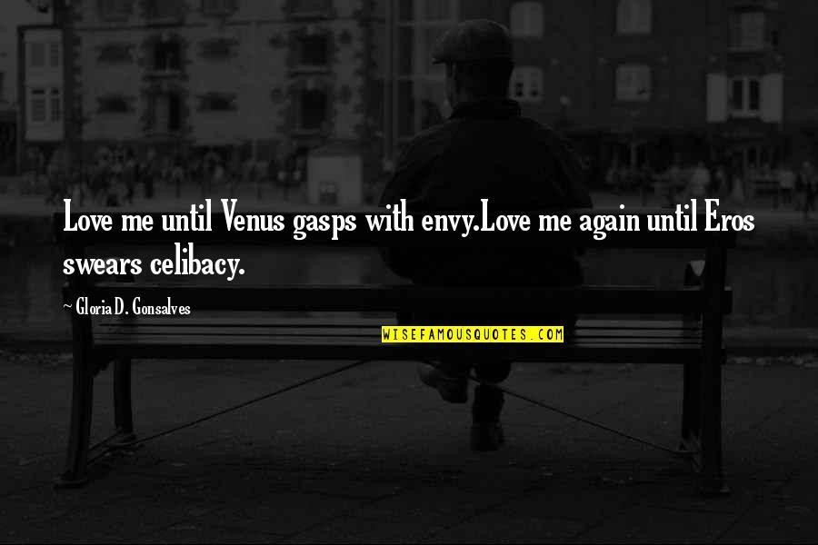 You Envy Me Quotes By Gloria D. Gonsalves: Love me until Venus gasps with envy.Love me
