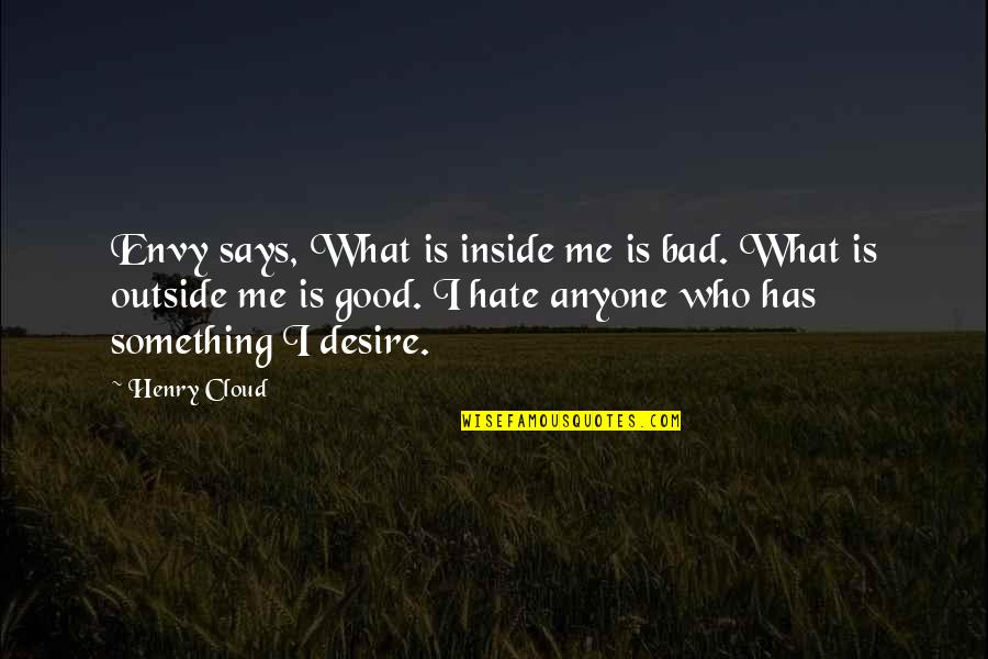 You Envy Me Quotes By Henry Cloud: Envy says, What is inside me is bad.