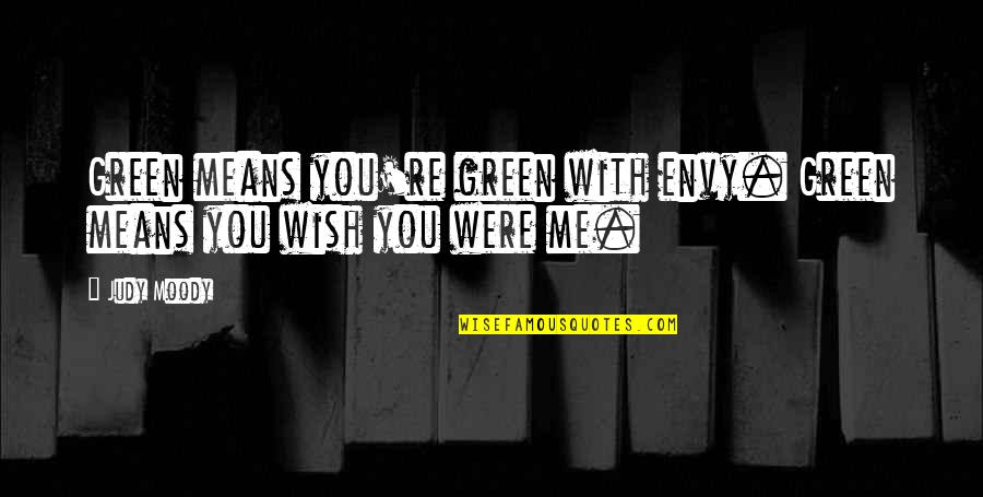 You Envy Me Quotes By Judy Moody: Green means you're green with envy. Green means