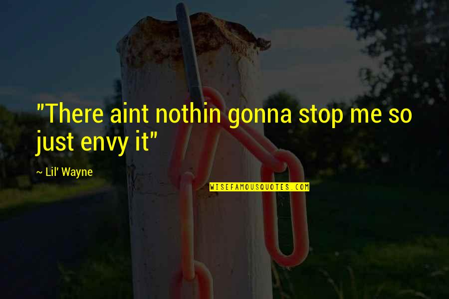 """You Envy Me Quotes By Lil' Wayne: """"There aint nothin gonna stop me so just"""