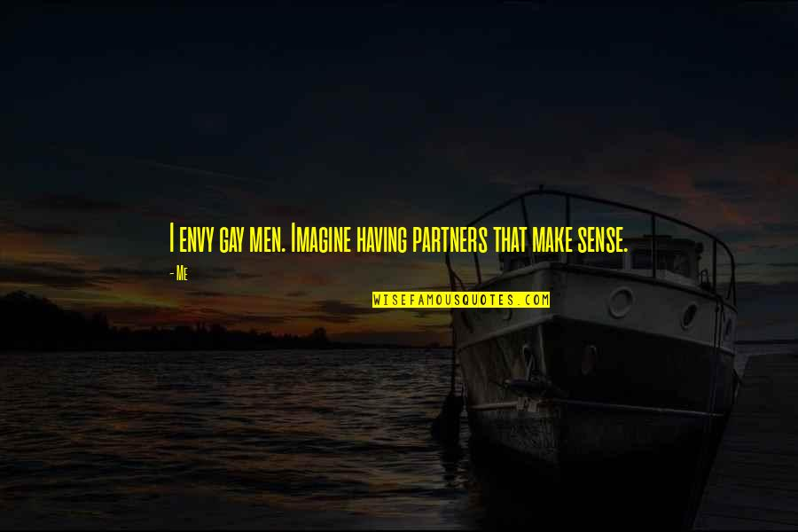 You Envy Me Quotes By Me: I envy gay men. Imagine having partners that