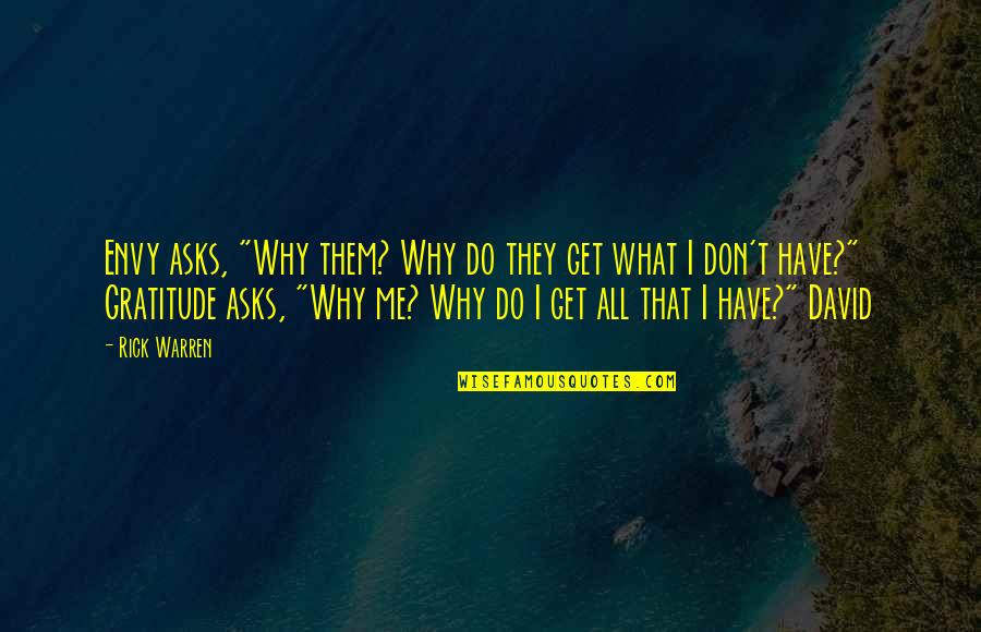 """You Envy Me Quotes By Rick Warren: Envy asks, """"Why them? Why do they get"""