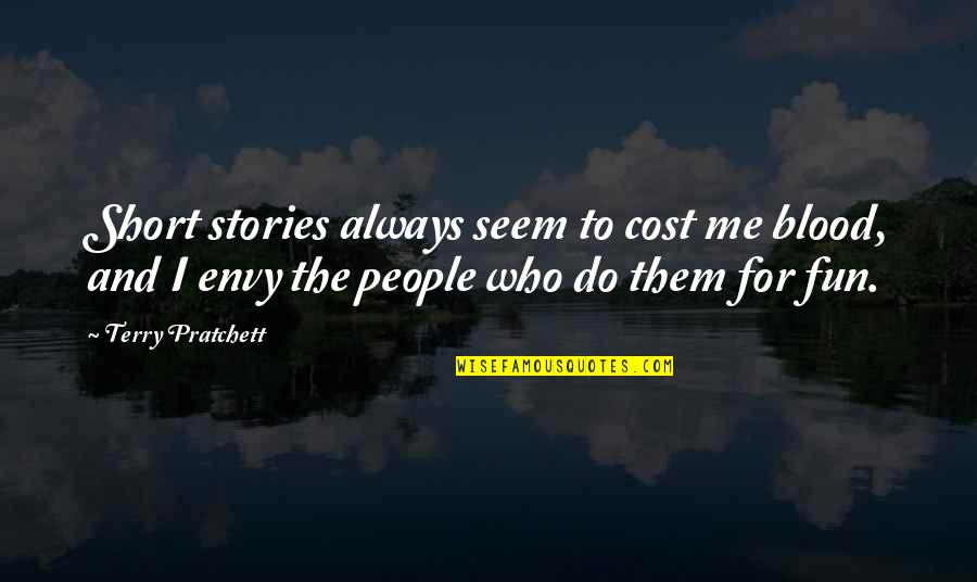 You Envy Me Quotes By Terry Pratchett: Short stories always seem to cost me blood,