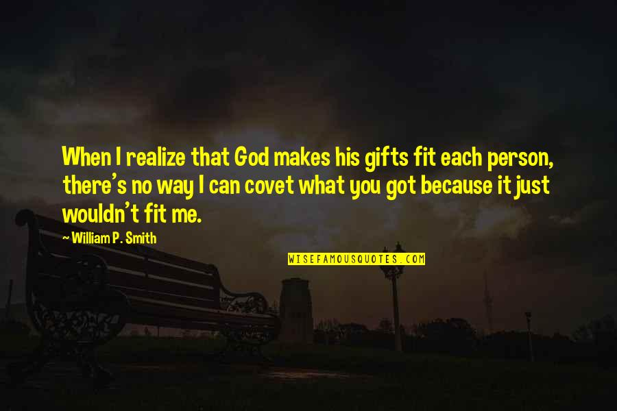 You Envy Me Quotes By William P. Smith: When I realize that God makes his gifts