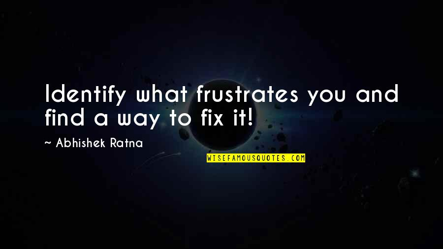You Find Happiness Quotes By Abhishek Ratna: Identify what frustrates you and find a way