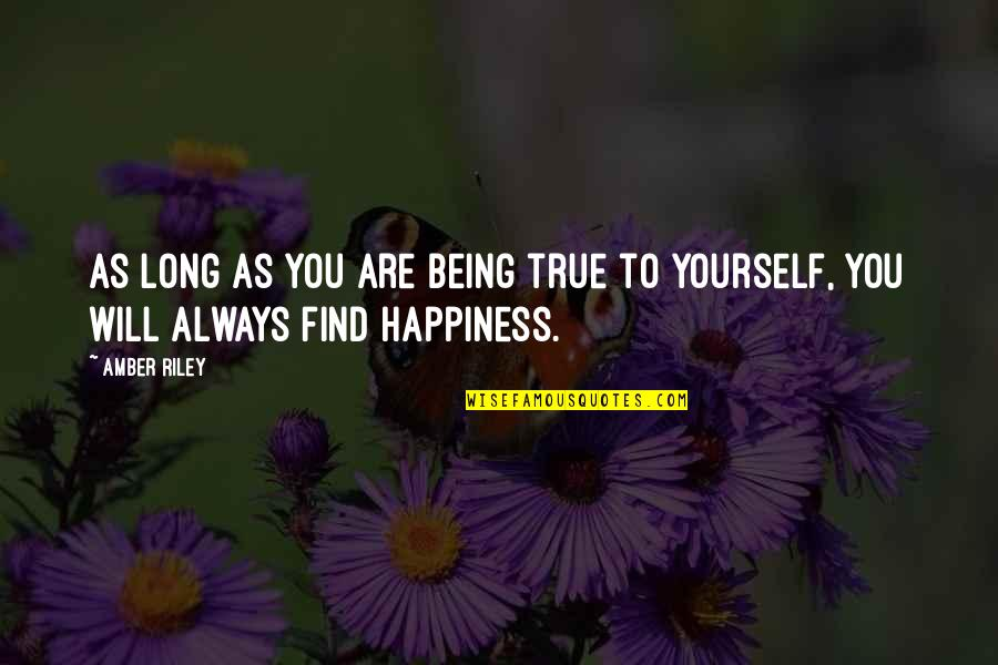 You Find Happiness Quotes By Amber Riley: As long as you are being true to