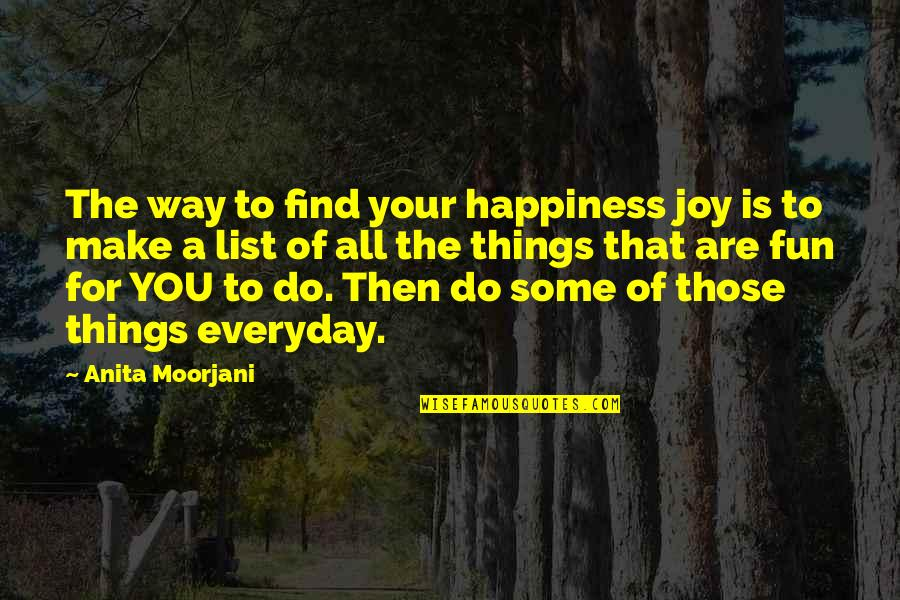 You Find Happiness Quotes By Anita Moorjani: The way to find your happiness joy is