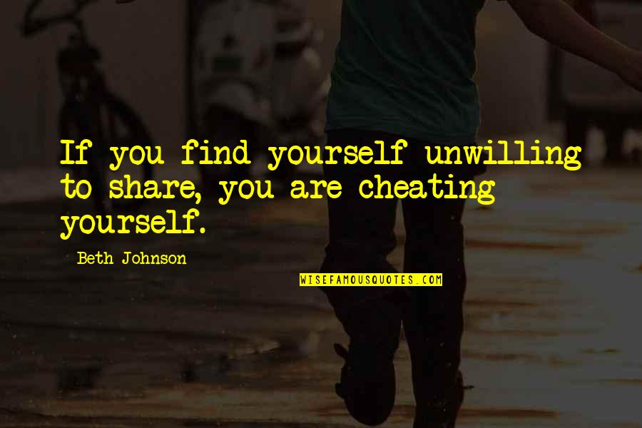 You Find Happiness Quotes By Beth Johnson: If you find yourself unwilling to share, you