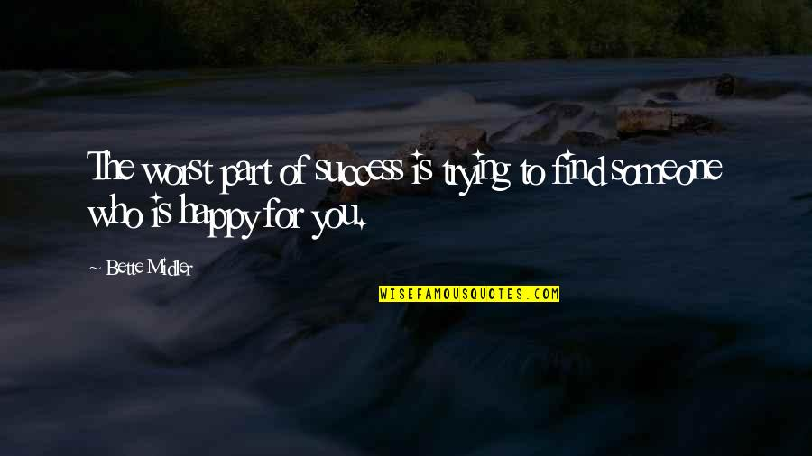 You Find Happiness Quotes By Bette Midler: The worst part of success is trying to