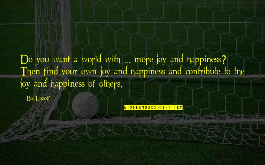 You Find Happiness Quotes By Bo Lozoff: Do you want a world with ... more