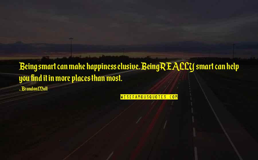You Find Happiness Quotes By Brandon Mull: Being smart can make happiness elusive. Being REALLY