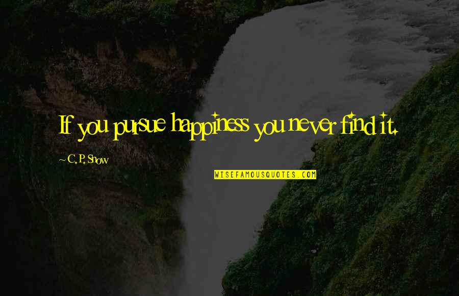 You Find Happiness Quotes By C.P. Snow: If you pursue happiness you never find it.