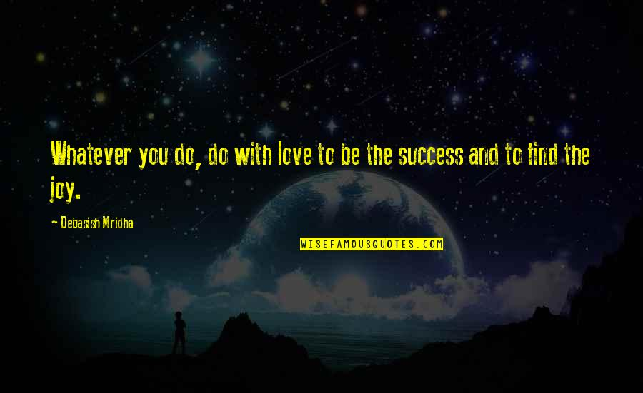 You Find Happiness Quotes By Debasish Mridha: Whatever you do, do with love to be