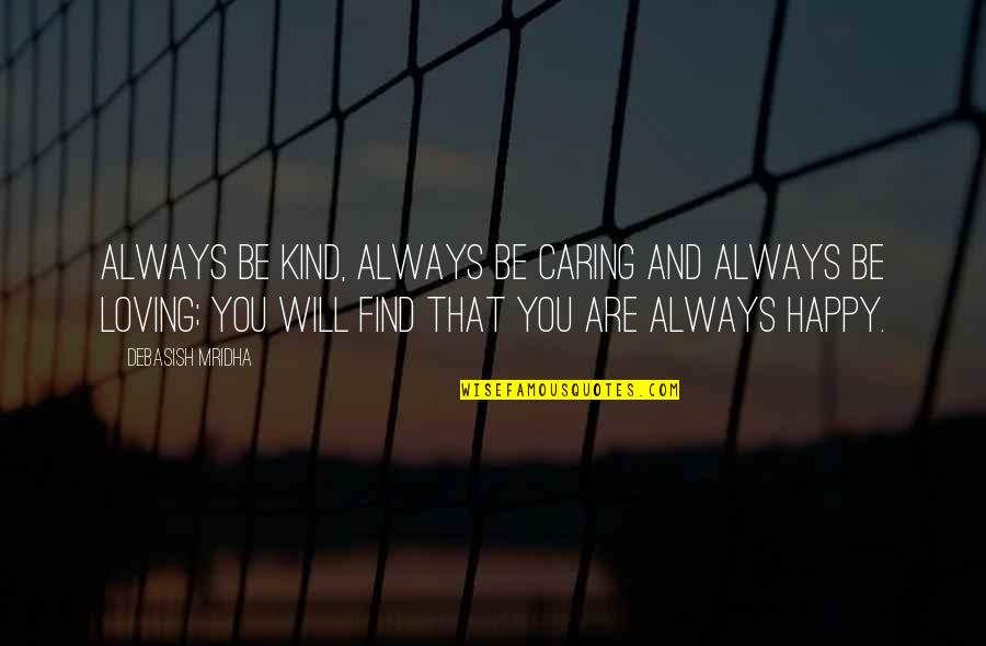 You Find Happiness Quotes By Debasish Mridha: Always be kind, always be caring and always