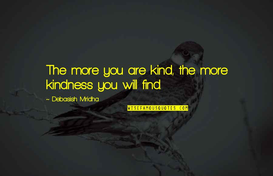 You Find Happiness Quotes By Debasish Mridha: The more you are kind, the more kindness