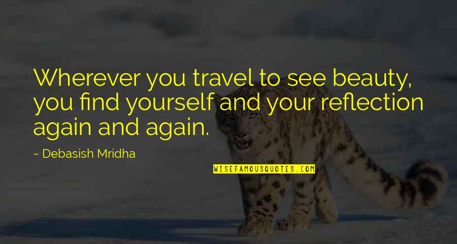 You Find Happiness Quotes By Debasish Mridha: Wherever you travel to see beauty, you find