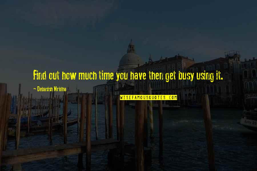 You Find Happiness Quotes By Debasish Mridha: Find out how much time you have then