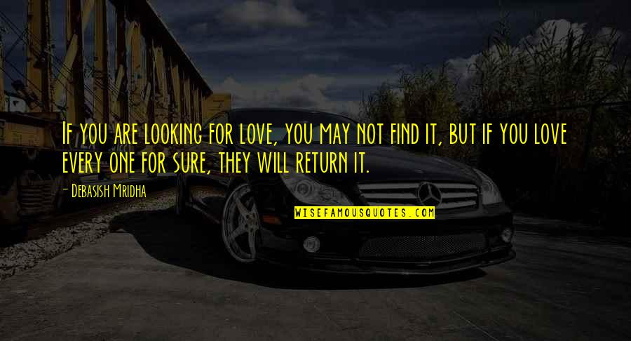 You Find Happiness Quotes By Debasish Mridha: If you are looking for love, you may