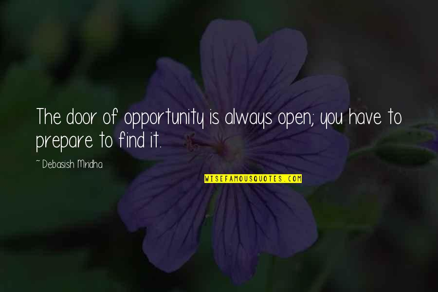 You Find Happiness Quotes By Debasish Mridha: The door of opportunity is always open; you