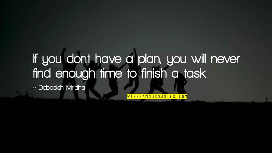 You Find Happiness Quotes By Debasish Mridha: If you don't have a plan, you will