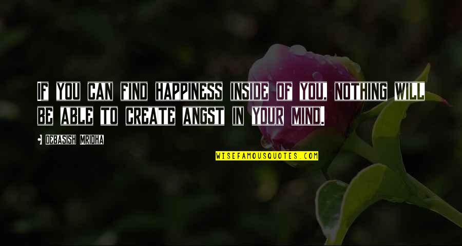 You Find Happiness Quotes By Debasish Mridha: If you can find happiness inside of you,