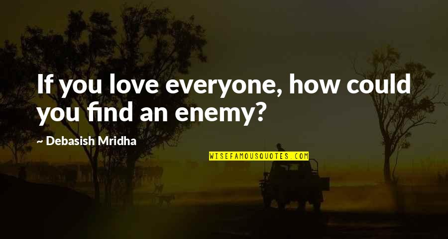 You Find Happiness Quotes By Debasish Mridha: If you love everyone, how could you find
