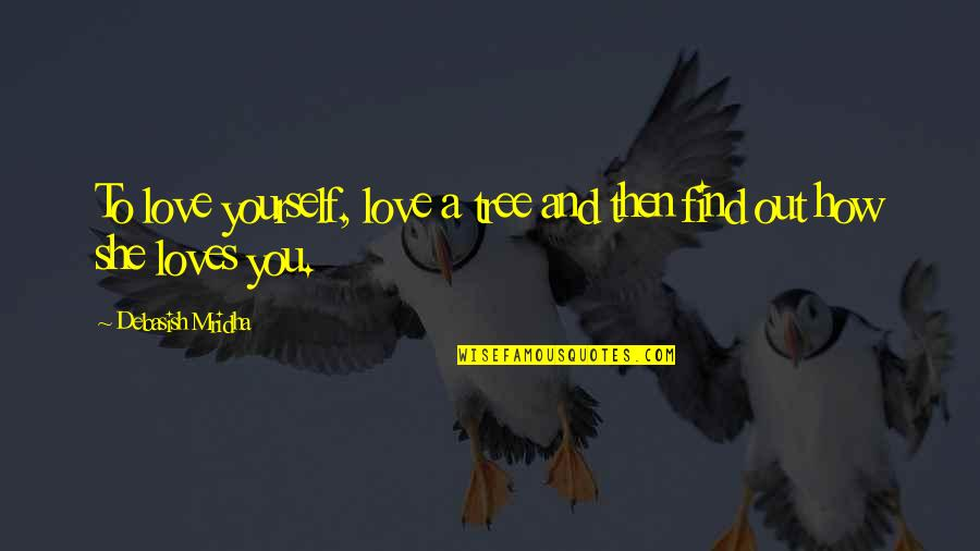 You Find Happiness Quotes By Debasish Mridha: To love yourself, love a tree and then