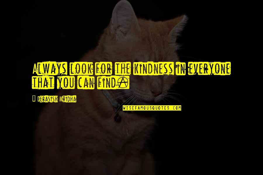You Find Happiness Quotes By Debasish Mridha: Always look for the kindness in everyone that