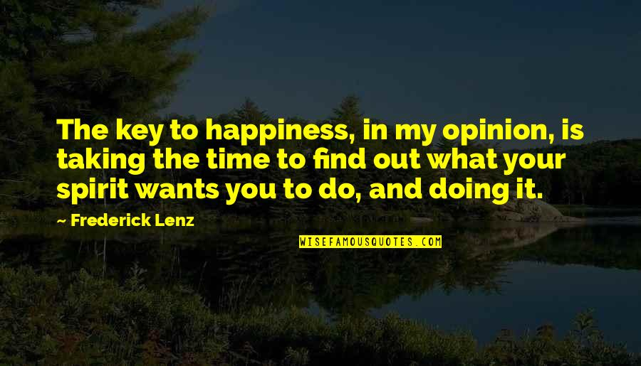 You Find Happiness Quotes By Frederick Lenz: The key to happiness, in my opinion, is