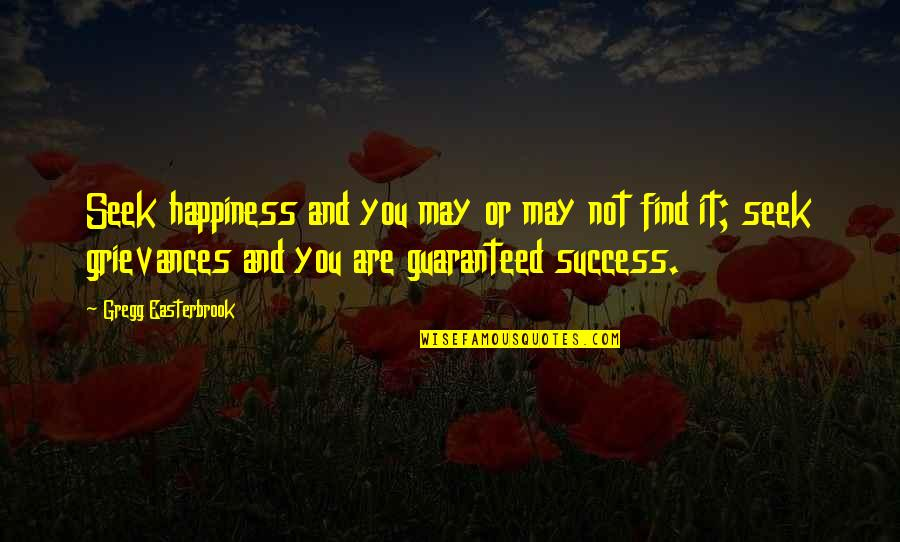 You Find Happiness Quotes By Gregg Easterbrook: Seek happiness and you may or may not