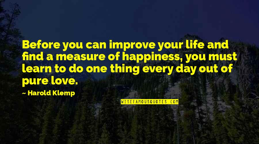 You Find Happiness Quotes By Harold Klemp: Before you can improve your life and find