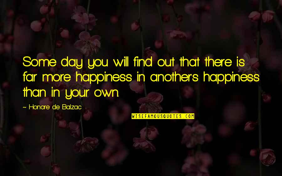 You Find Happiness Quotes By Honore De Balzac: Some day you will find out that there