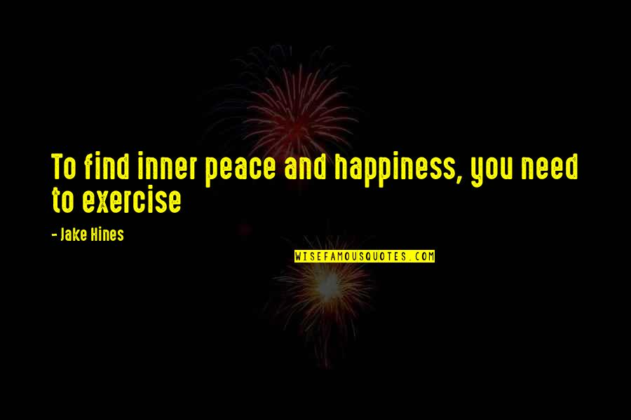 You Find Happiness Quotes By Jake Hines: To find inner peace and happiness, you need